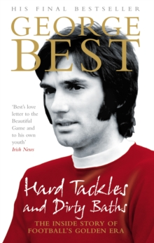 Hard Tackles and Dirty Baths : The Inside Story of Football's Golden Era, Paperback Book