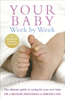 Your Baby Week By Week : The ultimate guide to caring for your new baby, Paperback Book