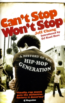 Can't Stop Won't Stop : A History of the Hip-Hop Generation, Paperback Book