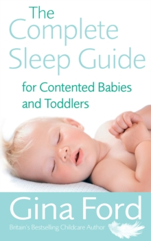 The Complete Sleep Guide For Contented Babies & Toddlers, Paperback Book