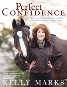 Perfect Confidence : Overcoming Fear, Gaining Confidence and Achieving Success with Horses, Paperback Book