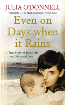 Even on Days When it Rains : A True Story of Hardship and Maternal Love, Paperback Book