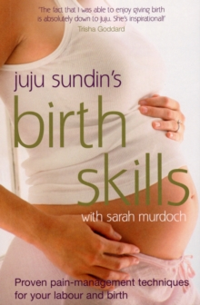 Birth Skills : Proven pain-management techniques for your labour and birth, Paperback Book