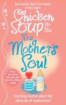 Chicken Soup for the New Mother's Soul : Touching stories about the miracles of motherhood, Paperback Book