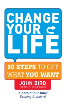 Change Your Life : 10 Steps to Get What You Want, Paperback Book