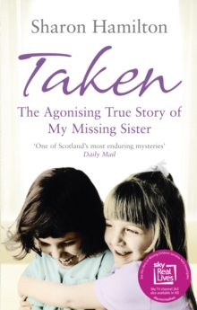 Taken : The Agonising True Story of My Missing Sister, Paperback Book