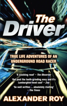 The Driver : True Life Adventures of an Underground Road Racer, Paperback Book