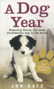 A Dog Year : Rescuing Devon, the most troublesome dog in the world, Paperback Book