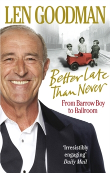 Better Late Than Never : From Barrow Boy to Ballroom, Paperback Book