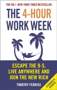 The 4-Hour Work Week : Escape the 9-5, Live Anywhere and Join the New Rich, Paperback Book