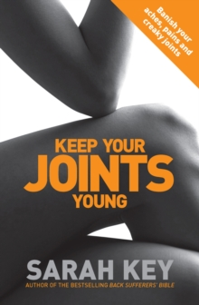 Keep Your Joints Young : Banish Your Aches, Pains and Creaky Joints, Paperback Book