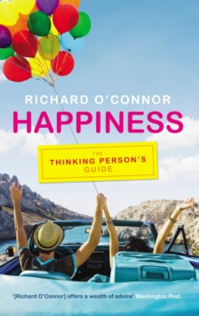 Happiness : The Thinking Person's Guide, Paperback Book
