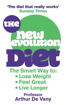 The New Evolution Diet : The Smart Way to Lose Weight, Feel Great and Live Longer, Paperback Book