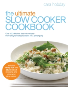 The Ultimate Slow Cooker Cookbook : Over 100 delicious, fuss-free recipes - from family favourites to dishes for a dinner party, Paperback Book
