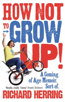 How Not to Grow Up : A Coming of Age Memoir. Sort of., Paperback Book