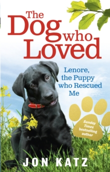 The Dog who Loved : Lenore, the Puppy who Rescued Me, Paperback Book