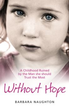 Without Hope : A Childhood Ruined by the Man She Should Trust the Most, Paperback Book
