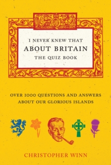 I Never Knew That About Britain: The Quiz Book : Over 1000 Questions and Answers About Our Glorious Isles, Hardback Book