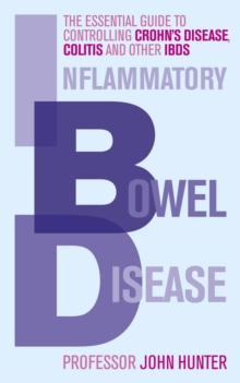 Inflammatory Bowel Disease : The Essential Guide to Controlling Crohn's Disease, Colitis and Other IBDs, Paperback Book