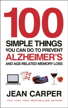 100 Simple Things You Can Do To Prevent Alzheimer's : and Age-Related Memory Loss, Paperback Book