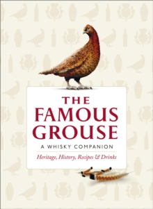 The Famous Grouse Whisky Companion : Heritage, History, Recipes and Drinks, Hardback Book