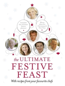 The Ultimate Festive Feast : With Recipes from Your Favourite Chefs, Hardback Book
