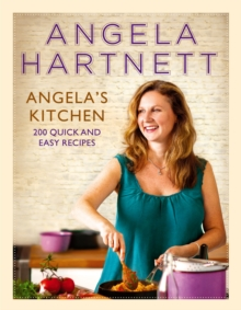 Angela's Kitchen : 200 Quick and Easy Recipes, Hardback Book