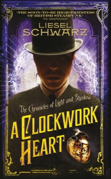 A Clockwork Heart : Chronicles of Light and Shadow, Hardback Book