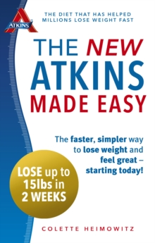 The New Atkins Made Easy : The Faster, Simpler Way to Lose Weight and Feel Great - Starting Today!, Paperback Book