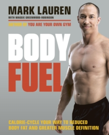 Body Fuel : Calorie-Cycle Your Way to Reduced Body Fat and Greater Muscle Definition, Paperback Book