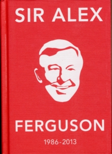 The Alex Ferguson Quote Book : The Greatest Manager in His Own Words, Hardback Book