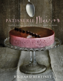 Patisserie Maison : The Step-by-step Guide to Simple Sweet Pastries for the Home Baker, Hardback Book