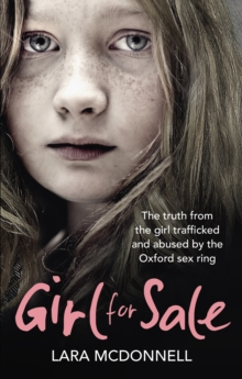 Girl for Sale : The Shocking True Story from the Girl Trafficked and Abused by Oxford's Evil Sex Ring, Paperback Book