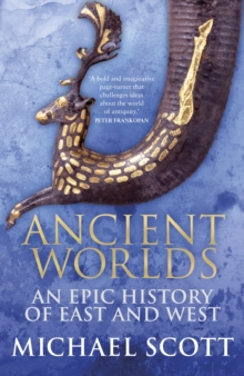 Ancient Worlds : An Epic History of East and West, Hardback Book