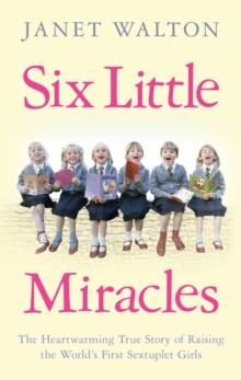 Six Little Miracles : The heartwarming true story of raising the world's first sextuplet girls, Paperback Book