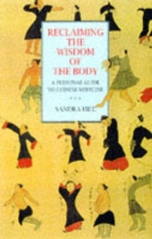 Reclaiming the Wisdom of the Body : Personal Guide to Chinese Medicine, Paperback Book