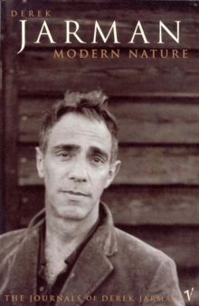 Modern Nature:The Journals of Derek Jarman, Paperback Book