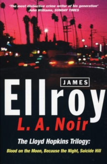 L.A. Noir : The Lloyd Hopkins Trilogy: Blood on the Moon, Because the Night, Suicide Hill, Paperback Book