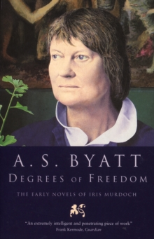 Degrees Of Freedom : The Early Novels of Iris Murdoch, Paperback Book