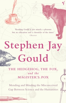 The Hedgehog, The Fox And The Magister's Pox : Mending and Minding the Misconceived Gap Between Science and the Humanities, Paperback Book
