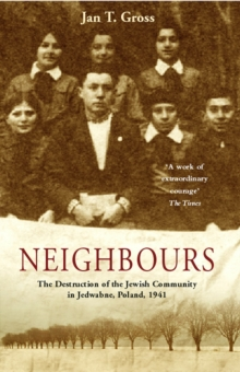 Neighbours:The Destruction of the Jewish Community in Jedwabne, Poland, Paperback Book