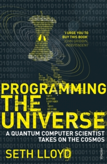 Programming The Universe : A Quantum Computer Scientist Takes on the Cosmos, Paperback Book