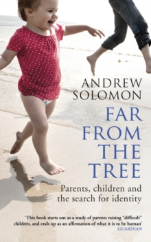 Far from the Tree : Parents, Children and the Search for Identity, Paperback Book