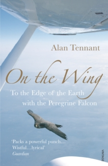On The Wing : To the Edge of the Earth with a Peregrine Falcon, Paperback Book