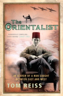 The Orientalist : In Search of a Man caught between East and West, Paperback Book
