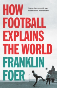 How Football Explains the World : An Unlikely Theory of Globalization, Paperback Book