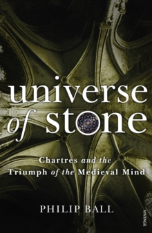 Universe of Stone : Chartres Cathedral and the Triumph of the Medieval Mind, Paperback Book