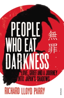 People Who Eat Darkness : Love, Grief and a Journey into Japan's Shadows, Paperback Book