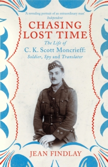 Chasing Lost Time : The Life of C.K. Scott Moncrieff: Soldier, Spy and Translator, Paperback Book