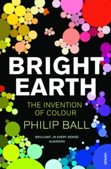 Bright Earth : The Invention of Colour, Paperback Book